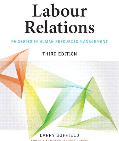 Test Bank for Labour Relations, 3/E 3rd Canadian Edition Larry Suffield
