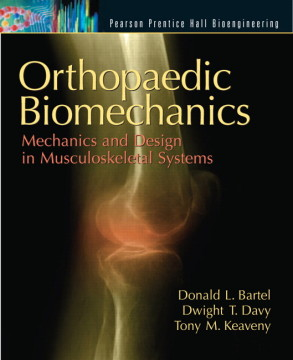 Solution Manual for Orthopaedic Biomechanics: Mechanics and Design in Musculoskeletal Systems Donald L. Bartel, Dwight T. Davy, Tony M. Keaveny