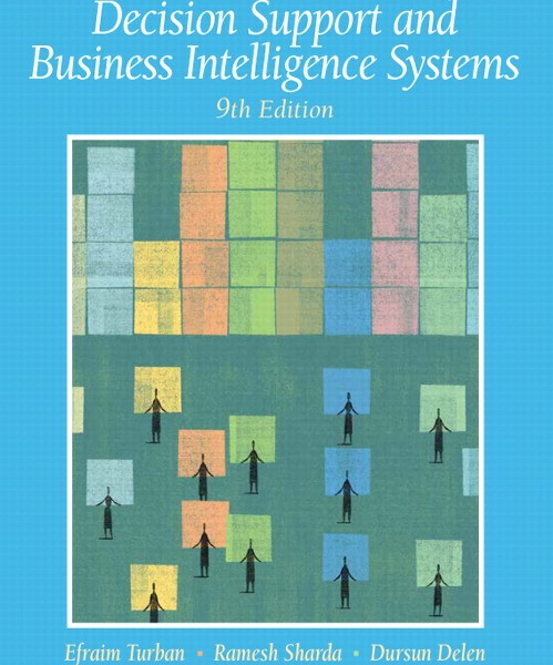 Solution Manual for Decision Support and Business Intelligence Systems, 9/E 9th Edition Efraim Turban, Ramesh Sharda, Dursun Delen