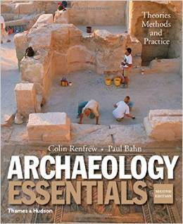 Test Bank For Archaeology Essentials: Theories, Methods, and Practice (Second Edition) by Colin Renfrew, Paul Bahn