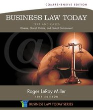 Business Law Today, Comprehensive Text and Cases Diverse, Ethical, Online, and Global Environment Miller 10th Edition Test Bank