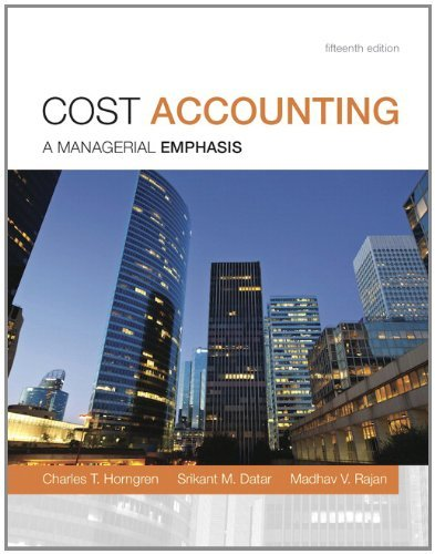 Solution manual for Cost Accounting : A Managerial Emphasis Horngren Datar Rajan 15th edition
