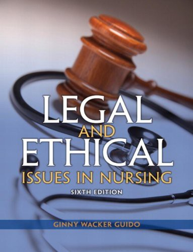 2013 Legal and Ethical Issues in Nursing, 6th Edition Test Bank