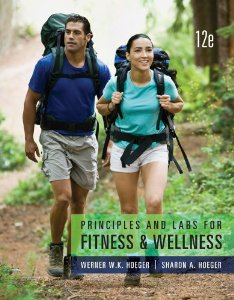 Test Bank for Principles and Labs for Fitness and Wellness, 12 Edition : Wener W.K. Hoeger
