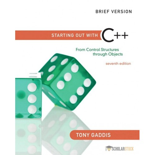 Test Bank for Starting Out with C++: From Control Structures through Objects, Brief Edition, 7/E 7th Edition : 0132926865