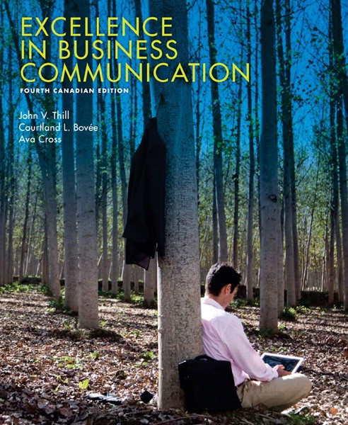 Solution Manual for Excellence in Business Communication, Fourth Canadian Edition, 4/E 4th Edition John V. Thill, Courtland L. Bovee, Ava Cross