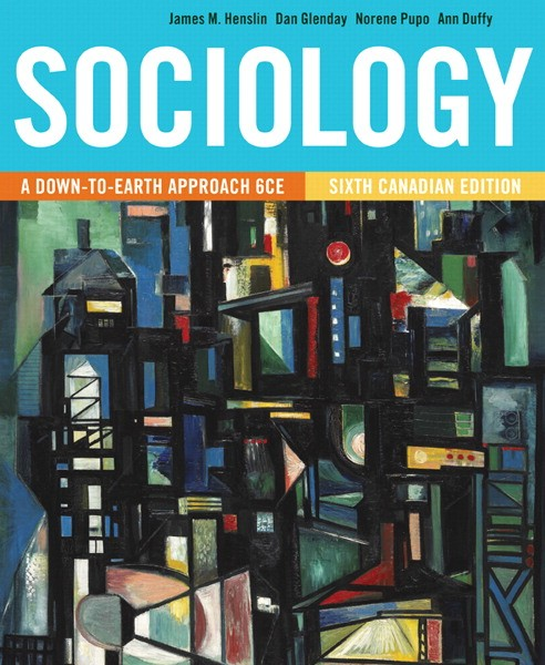 Test Bank for Sociology: A Down-to-Earth Approach, Sixth Canadian Edition, 6/E 6th Edition