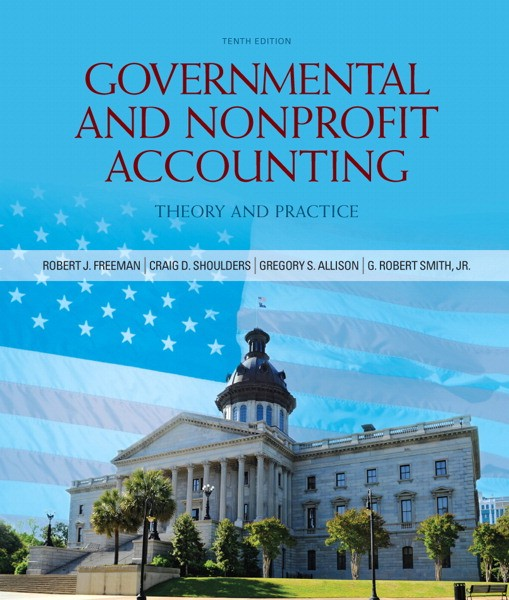 Solution Manual for Governmental and Nonprofit Accounting 10th Edition by Freeman
