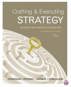 Solution Manual and Case Solutions for Crafting and Executing Strategy The Quest for Competitive Advantage Concepts and Cases 18th Edition by Thompson