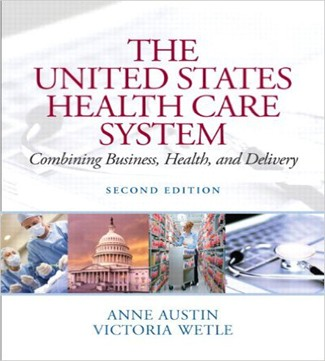The United States Health Care System Combining Business Health and Delivery 2nd Edition Austin Wetle Test Bank