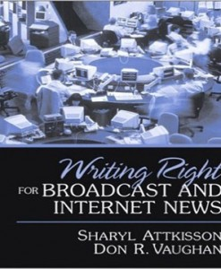 Writing Right for Broadcast and Internet News 1st Edition Attkisson Vaughan Test Bank