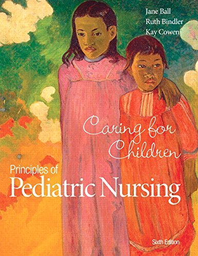 Principles of Pediatric Nursing Caring for Children Ball 6th Edition Test Bank