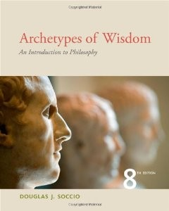 Test Bank for Archetypes of Wisdom An Introduction to Philosophy, 8th Edition : Soccio
