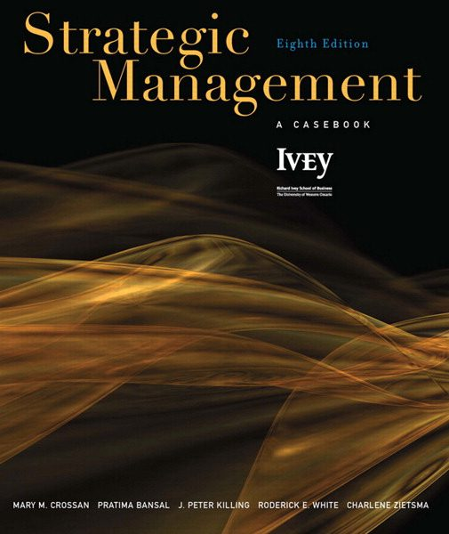 Solution Manual for Strategic Management A Casebook 8th Edition by Crossan