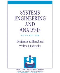 Solution Manual for Systems Engineering and Analysis, 5/E 5th Edition Benjamin S. Blanchard, Wolter J. Fabrycky