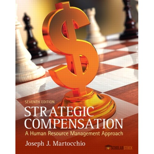 Solution Manual for Strategic Compensation: A Human Resource Management Approach, 7/E 7th Edition : 0132620758
