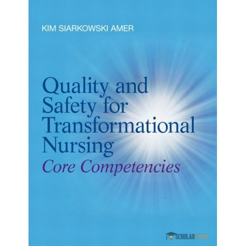 Solution Manual for Quality and Safety for Transformational Nursing: Core Competencies, Quality and Safety for Transformational Nursing: Core Competencies, : 013272412X