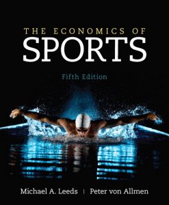 Solution Manual for Economics of Sports, The, 5/E 5th Edition Michael Leeds, Peter von Allmen