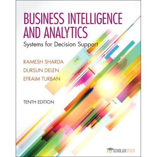 Solution Manual for Business Intelligence and Analytics: Systems for Decision Support, 10/E 10th Edition : 0133050904