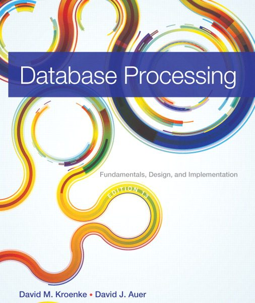 Solution Manual for Database Processing: Fundamentals, Design, and Implementation, 13/E 13th Edition David M. Kroenke, David J. Auer
