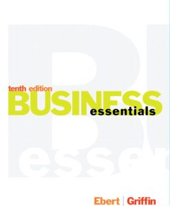 Test Bank for Business Essentials, 10/E 10th Edition Ronald J. Ebert, Ricky W Griffin