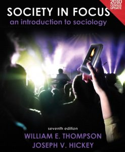 Test Bank for Society in Focus: An Introduction to Sociology, Census Update, 7/E 7th Edition William E. Thompson, Joseph V. Hickey