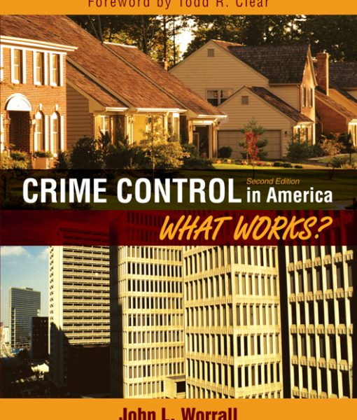 Test Bank for Crime Control in America: What Works?, 2/E 2nd Edition John L. Worrall
