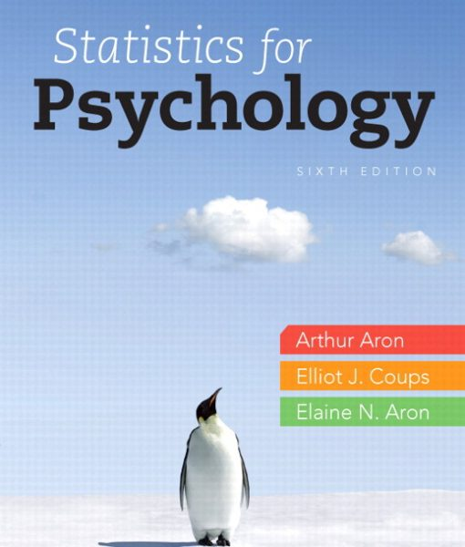 Test Bank for Statistics for Psychology 6/E 6th Edition Arthur Aron, Elaine N. Aron, Elliot Coups