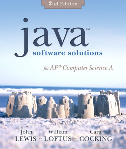 Solution manual for Java Software Solutions for AP Computer Science A, 2/E 2nd Edition John Lewis, William Loftus, Cara Cocking
