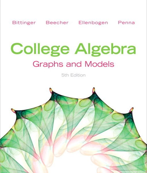Solution Manual for College Algebra: Graphs and Models, 5/E 5th Edition Marvin L. Bittinger, Judith A. Beecher, David J. Ellenbogen, Judith A. Penna