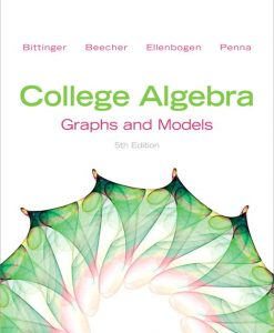 Test Bank for College Algebra: Graphs and Models, 5/E 5th Edition Marvin L. Bittinger, Judith A. Beecher, David J. Ellenbogen, Judith A. Penna