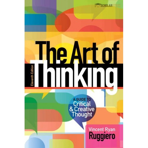 Solution Manual for Art of Thinking, The: A Guide to critical and Creative Thought, 11/E 11th Edition : 0321953312