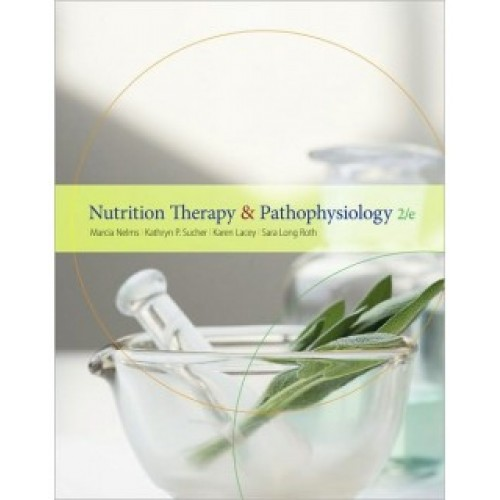 Nutrition Therapy and Pathophysiology 2nd Edition Test Bank – Marcia Nelms
