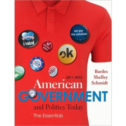 American Government and Politics Today Essentials 2011 – 2012 Edition, 16th Edition Test Bank – Barbara Bardes