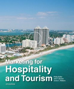 Solution manual for Marketing for Hospitality and Tourism 6th edition by Philip R Kotler, John T Bowen, James Makens