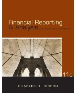 Financial Reporting and Analysis Using Financial Accounting Information Gibson 11th Edition Test Bank
