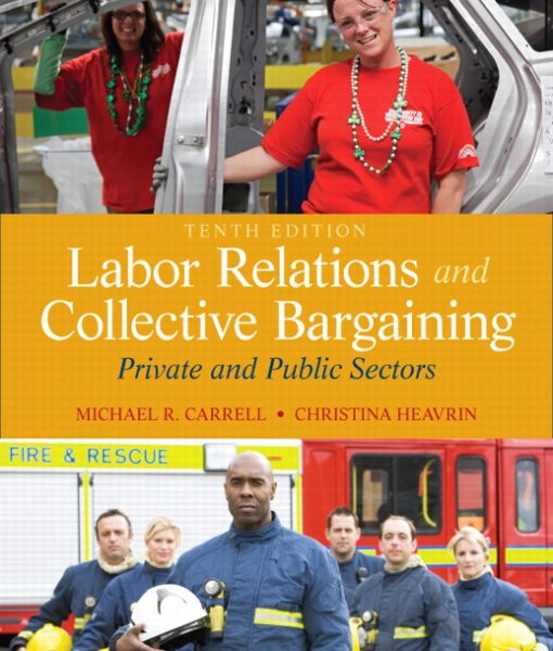 Test Bank for Labor Relations and Collective Bargaining Private and Public Sectors 10th Edition by Carrell