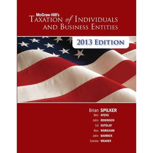 McGraw-Hill's Taxation of Individuals and Business Entities 2013 edition Spilker 4th Edition Solutions Manual
