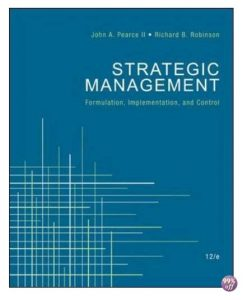 Solution Manual and Case Solutions for Strategic Management Formulation Implementation and Control 12th Edition by Pearce