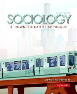 Sociology A Down-to-Earth Approach Henslin 12th Edition Test Bank