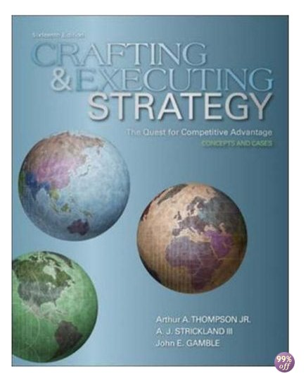 Solution Manual and Case Solutions for Crafting and Executing Strategy The Quest for Competitive Advantage Concepts and Cases 17th Edition by Thompson