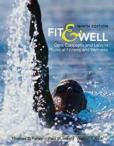 Test Bank for Fit & Well: Core Concepts and Labs in Physical Fitness and Wellness, 9 Edition : Thomas Fahey