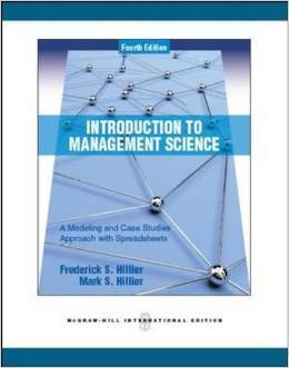 Test Bank For Introduction to Management Science: A Modeling and Case Studies Approach with Spreadsheets 4th Edition by Frederick S. Hillier, Mark S. Hillier