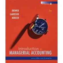 Introduction to Managerial Accounting Brewer 5th Edition Solutions Manual