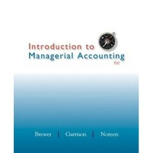Introduction to Managerial Accounting Brewer 6th Edition Solutions Manual