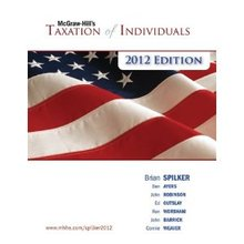 McGraw-Hill's Taxation of Individuals, 2012 Edition Spilker 3rd Edition Solutions Manual