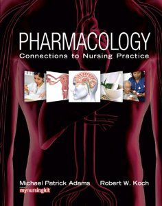 Test Bank for Pharmacology: Connections to Nursing Practice, 1 Edition : Michael P. Adams