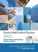 Prentice Hall's Federal Taxation 2012 Corporations, Partnerships, Estates & Trusts Pope Anderson Kramer 25th Edition Solutions M