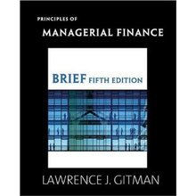 Principles of Managerial Finance, Brief Gitman 5th Edition Test Bank