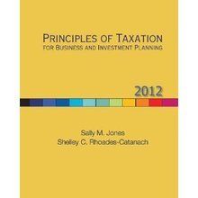 Principles of Taxation for Business and Investment Planning 2012 Jones 15th Edition Solutions Manual